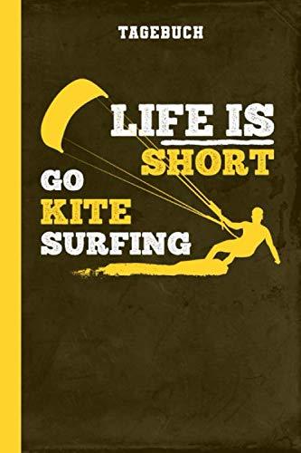 Tagebuch Life Is Short Go Kitesurfing: Kite Surfen Kiteboarden (Für Produktivität und Erfolg, Band 1)
