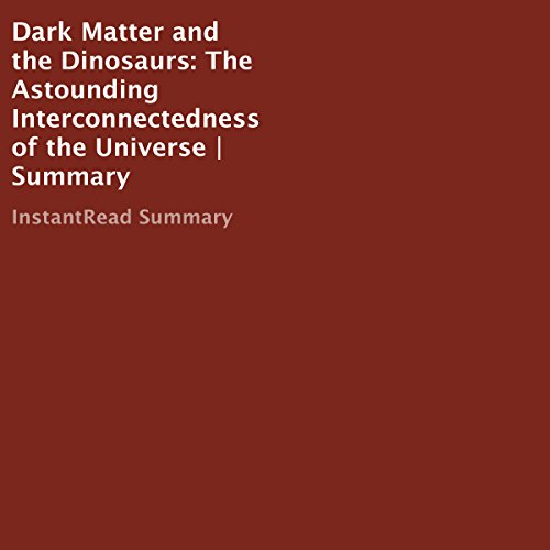 Dark Matter and the Dinosaurs: The Astounding Interconnectedness of the Universe Summary                   By:                                                                                                                                 InstantRead Summary                               Narrated by:                                                                                                                                 Melissa Fabregas                      Length: 42 mins     1 rating     Overall 3.0