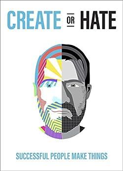 Create Or Hate: Successful People Make Things by [Dan Norris]