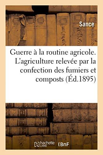 Guerre à la routine agricole. L'agriculture relevée par la confection des fumiers et composts: Engrais chimiques. Viticulture (Savoirs et Traditions)