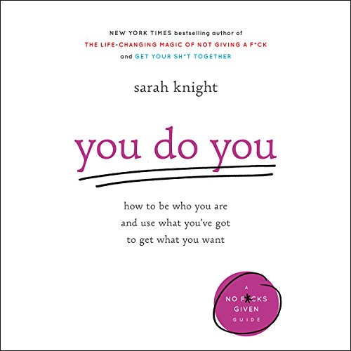 You Do You     How to Be Who You Are and Use What You've Got to Get What You Want              By:                                                                                                                                 Sarah Knight                               Narrated by:                                                                                                                                 Sarah Knight                      Length: 4 hrs and 55 mins     988 ratings     Overall 4.2