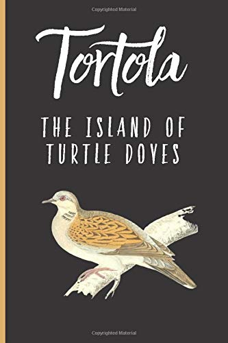 Tortola: The Island of Turtle Doves: A Notebook