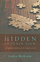 Hidden in Plain View: Undesigned Coincidences in the Gospels and Acts