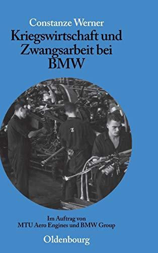 Kriegswirtschaft und Zwangsarbeit bei BMW: Im Auftrag von MTU Aero Engines und BMW Group (Perspektiven, Band 1)