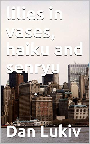 lilies in vases, haiku and senryu (English Edition)