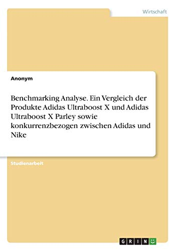 Benchmarking Analyse. Ein Vergleich der Produkte Adidas Ultraboost X und Adidas Ultraboost X Parley sowie konkurrenzbezogen zwischen Adidas und Nike