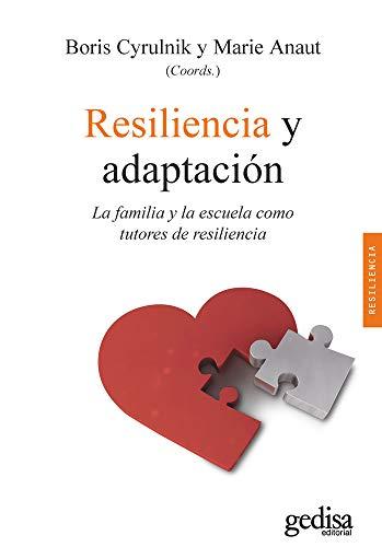 Resiliencia y adaptación: La familia y la escuela como tutores de resiliencia (Psicología / Resili