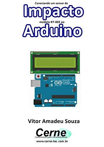 Conectando um sensor de Impacto modelo KY-002 ao Arduino (Portuguese Edition)