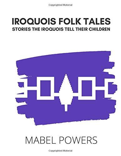 IROQUOIS FOLK TALES: STORIES THE IROQUOIS TELL THEIR CHILDREN