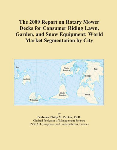 The 2009 Report on Rotary Mower Decks for Consumer Riding Lawn, Garden, and Snow Equipment: World Market Segmentation by City
