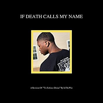 """If Death Calls My Name: A Revision of """"To Enforce Divine"""""""