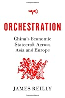 Orchestration: China's Economic Statecraft Across Asia and Europe