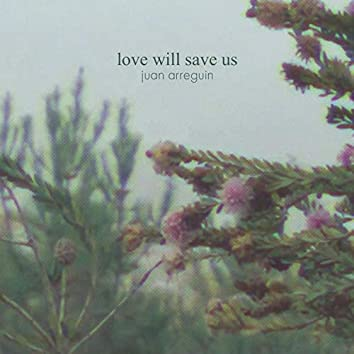 Love Will Save Us