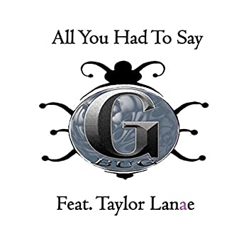 All You Had to Say (feat. Taylor Lanae)