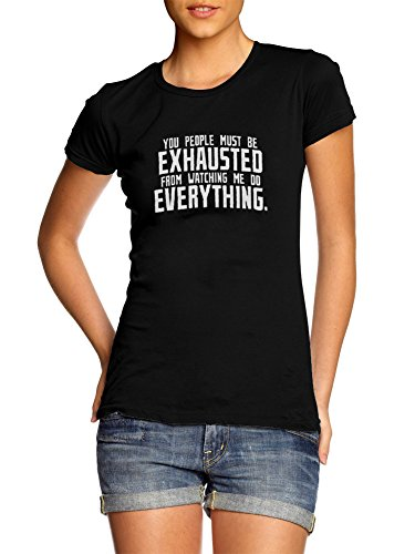 AM T-Shirts You People Must BE Exhausted from Watching ME DO Everything Womens XL Black Girly Tee