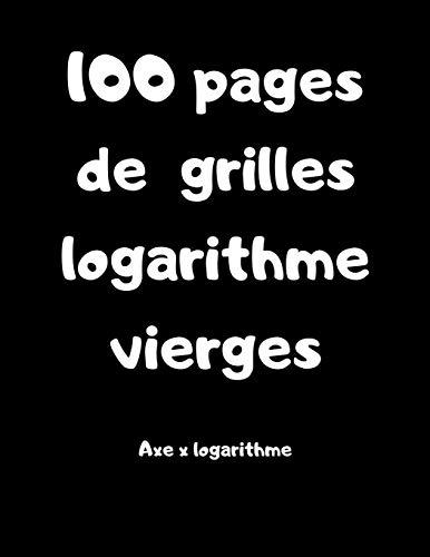 100 pages de grilles logarithme vierges - axe x logarithme