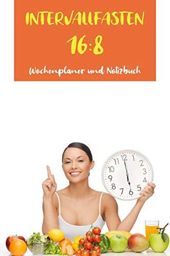 Intervallfasten 16:8: Was ist Intervall-und Intermittierendes Fasten | gesund und dauerhaft abnehmen mit Wochenplaner und Notizbuchteil zur 16 zu 8 ... für Anfänger | A5 (6x9 inch), 120 Seiten |