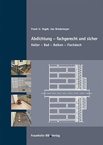 Abdichtung - fachgerecht und sicher.: Keller - Bad - Balkon - Flachdach.