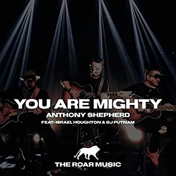 You Are Mighty (Live) [feat. Israel Houghton & BJ Putnam]