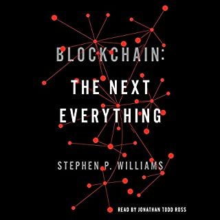 Blockchain: The Next Everything                   By:                                                                                                                                 Stephen P. Williams                               Narrated by:                                                                                                                                 Jonathan Todd Ross                      Length: 4 hrs and 18 mins     2 ratings     Overall 4.5