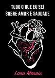 Tudo o que eu sei sobre amar é saudade (Portuguese Edition)