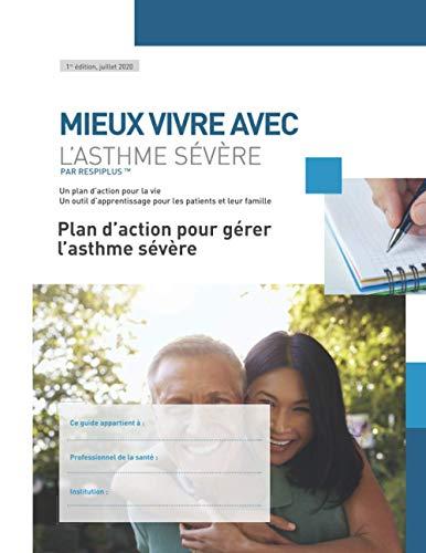 Un plan d'action pour gérer votre asthme sévère: Un outil d'apprentissage pour les patients et leur famille (Mieux vivre avec l'asthme sévere)