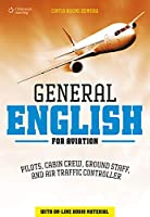 General English for Aviation. Pilots Cabin Crew Ground Staff and Air Traffic Controller