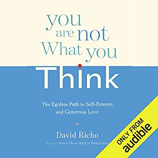 You Are Not What You Think     The Egoless Path to Self-Esteem and Generous Love              By:                                                                                                                                 David Richo                               Narrated by:                                                                                                                                 Tom Pile                      Length: 8 hrs and 14 mins     1 rating     Overall 3.0