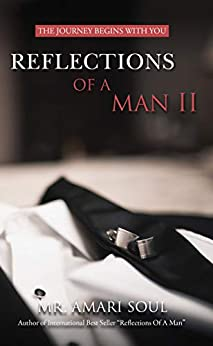 Reflections Of A Man II: The Journey Begins With You by [Mr. Amari Soul]