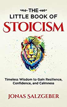 The Little Book of Stoicism: Timeless Wisdom to Gain Resilience, Confidence, and Calmness by [Jonas Salzgeber, Nils Salzgeber]