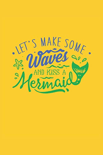Let's Make Some Waves and Kiss a Mermaid: 2021 Funny Planners for Mermaids (Beach Gifts)