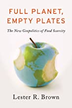 Full Planet, Empty Plates: The New Geopolitics of Food Scarcity by Lester R. Brown (2012-10-01)