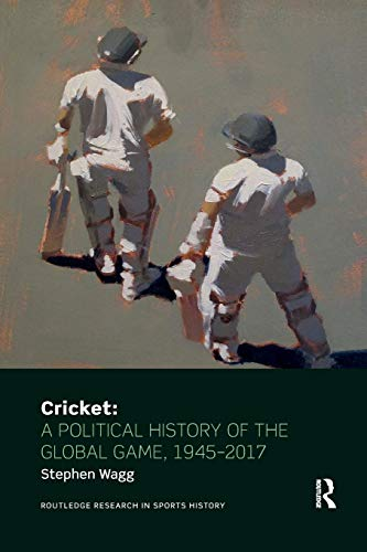 Cricket: A Political History of the Global Game, 1945-2017 (Routledge Research in Sports History, Band 10)