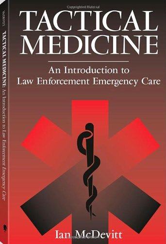 Tactical Medicine: An Introductory To Law Enforcement Emergency Care