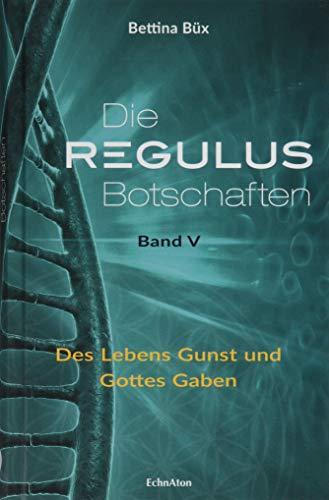 Die Regulus-Botschaften: Band V: Des Lebens Gunst und Gottes Gaben