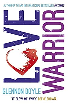 Love Warrior (Oprah's Book Club): a memoir of recovery & self-discovery from the #1 bestselling author of UNTAMED by [Glennon Doyle]