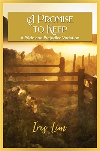 A Promise to Keep: A Pride and Prejudice Variation by [Iris Lim]