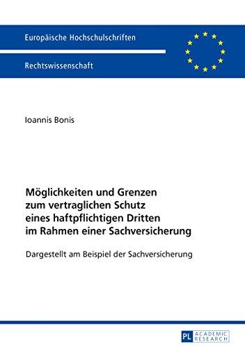 Möglichkeiten und Grenzen zum vertraglichen Schutz eines haftpflichtigen Dritten im Rahmen einer Sachversicherung: Dargestellt am Beispiel der Sachversicherung ... Recht 5930) (German Edition)