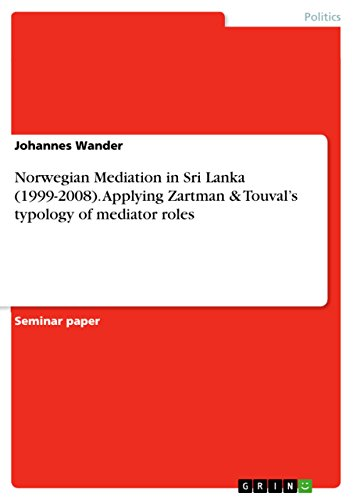 Norwegian Mediation in Sri Lanka (1999-2008). Applying Zartman & Touval's typology of mediator roles (English Edition)
