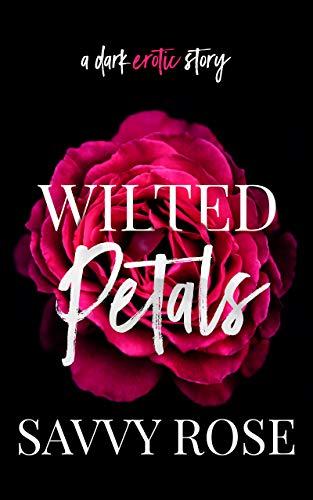 Wilted Petals: A Dark Erotic Short Story