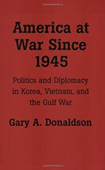America at War Since 1945: Politics and Diplomacy in Korea, Vietnam, and the Gulf War: Politics and Diplomacy in Korea, Vietnam and the Gulf War (Religious Studies; 39) by [Gary A. Donaldson]