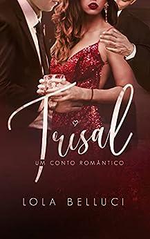Trisal: Um conto romântico por [Lola Belluci]
