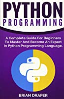 Python Programming: A Complete Guide for Beginners to Master, Python Programming Language
