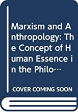 Marxism and Anthropology: The Concept of Human Essence in the Philosophy of Marx (Dialectic and Society, No 4) (English and Dutch Edition)