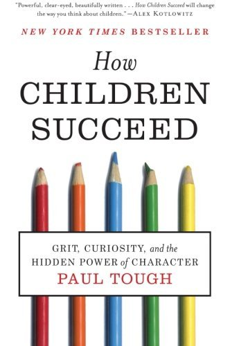 [(How Children Succeed: Grit, Curiosity, and the Hidden Power of Character)] [Author: Paul Tough] published on (July, 2013)