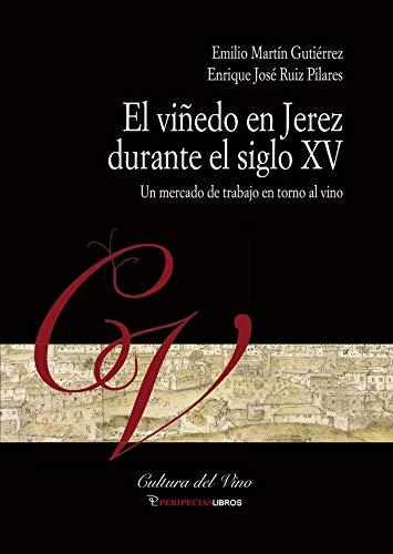 El viñedo en Jerez durante el siglo XV: Un mercadp de trabajo en torno al vino: 1 (Cultura del vino)
