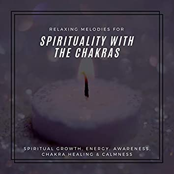 Spirituality With The Chakras (Relaxing Melodies For Spiritual Growth, Energy, Awareness, Chakra Healing & Calmness)