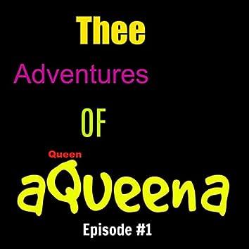 Thee Adventures of Queen Aqueena, Ep. #1