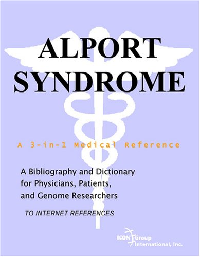 Alport Syndrome - A Bibliography and Dictionary for Physicians, Patients, and Genome Researchers