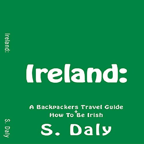 Ireland: A Backpackers Travel Guide + How to Be Irish audiobook cover art